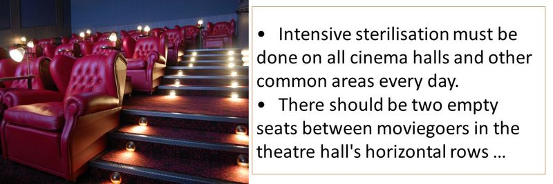 Intensive sterilisation must be done on all cinema halls and other common areas every day.