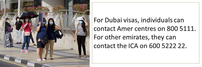 For Dubai visas, individuals can contact Amer centres on 800 5111. For other emirates, they can contact the ICA on 600 5222 22.