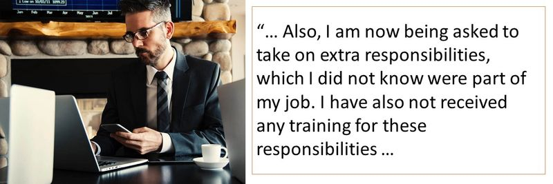 Also, I am now being asked to take on extra responsibilities, which I did not know were part of my job