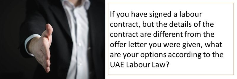 If you have signed a labour contract, but the details of the contract are different from the offer letter you were given, what are your options according to the UAE Labour Law?