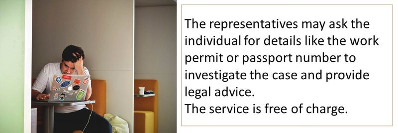 The representatives may ask the individual for details like the work permit or passport number to investigate the case and provide legal advice.