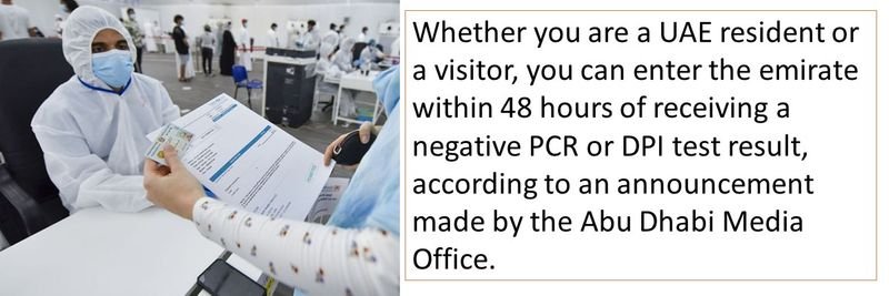 Whether you are a UAE resident or a visitor, you can enter the emirate within 48 hours of receiving a negative PCR or DPI test result