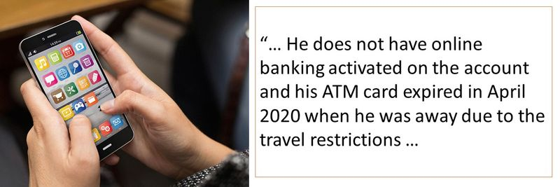 He does not have online banking activated on the account and his ATM card expired in April 2020