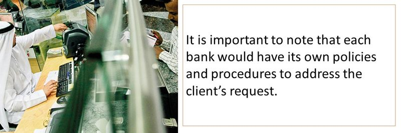 It is important to note that each bank would have its own policies and procedures to address the client's request.