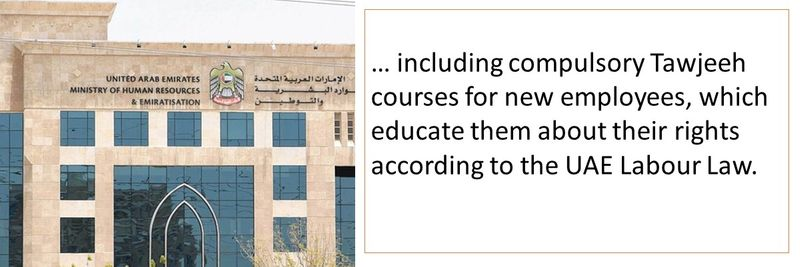 … including compulsory Tawjeeh courses for new employees, which educate them about their rights according to the UAE Labour Law.