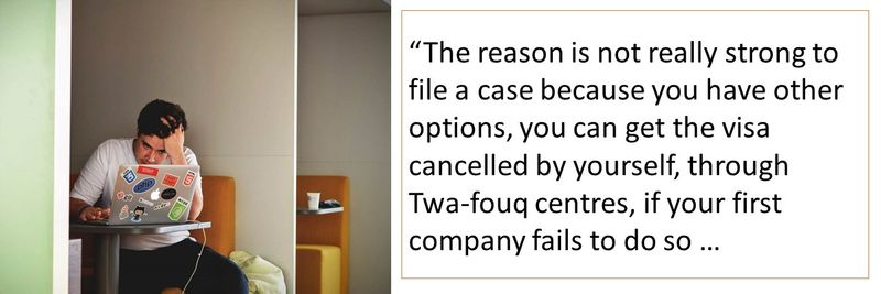 The reason is not really strong to file a case because you have other options, you can get the visa cancelled by yourself, through Twa-fouq centres, if your first company fails to do so.