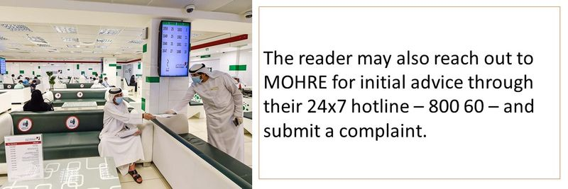 The reader may also reach out to MOHRE for initial advice through their 24x7 hotline – 800 60 – and submit a complaint.