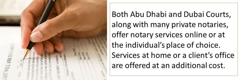 Both Abu Dhabi and Dubai Courts, along with many private notaries, offer notary services online