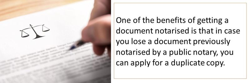 One of the benefits of getting a document notarised is that in case you lose a document previously notarised by a public notary, you can apply for a duplicate copy.