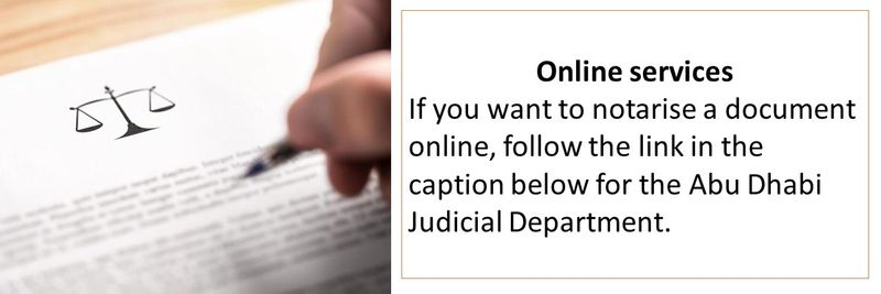 Online services If you want to notarise a document online, follow the link in the caption below for the Abu Dhabi Judicial Department.