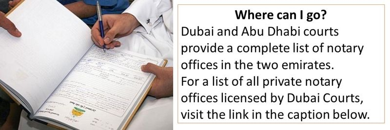 Where can I go? Dubai and Abu Dhabi courts provide a complete list of notary offices in the two emirates. For a list of all private notary offices licensed by Dubai Courts, visit the link in the caption below.