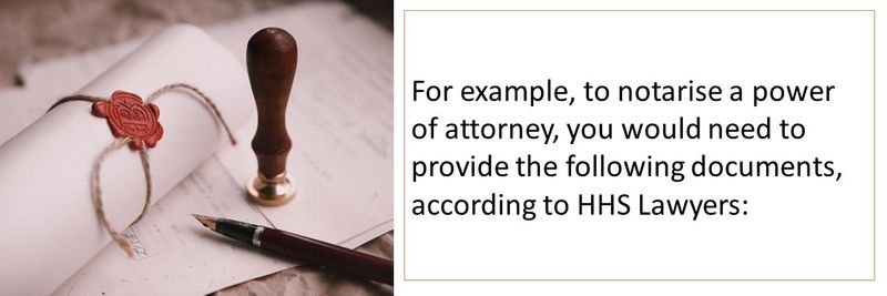 to notarise a power of attorney, you would need to provide the following documents
