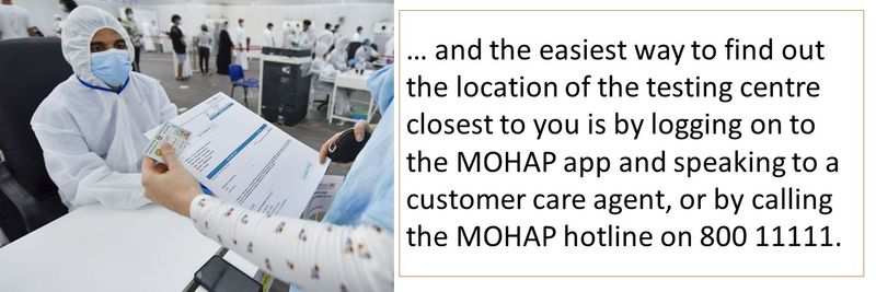 … and the easiest way to find out the location of the testing centre closest to you is by logging on to the MOHAP app and speaking to a customer care agent, or by calling the MOHAP hotline on 800 11111.