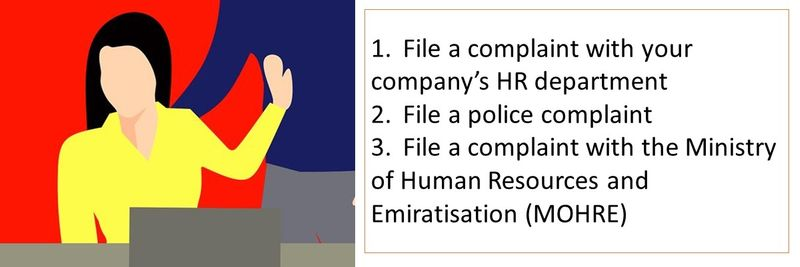 1.File a complaint with your company's HR department 2.File a police complaint 3.File a complaint with the Ministry of Human Resources and Emiratisation (MOHRE)