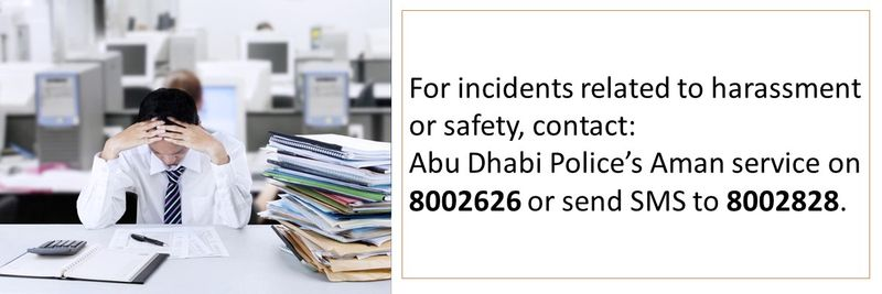 For incidents related to harassment or safety, contact: Abu Dhabi Police's Aman service on 8002626 or send SMS to 8002828.
