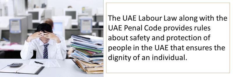 The UAE Labour Law and UAE Penal Code provides rules about safety and protection of people in the UAE.