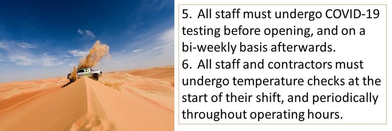 5.All staff must undergo COVID-19 testing before opening, and on a bi-weekly basis afterwards. 6. All staff and contractors must undergo regular temperature checks