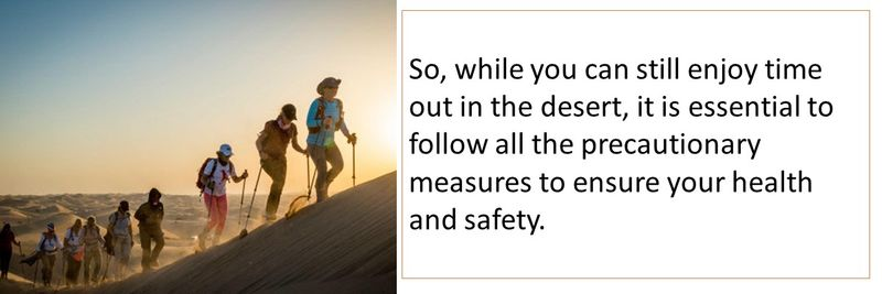 So, while you can still enjoy time out in the desert, it is essential to follow all the precautionary measures to ensure your health and safety.