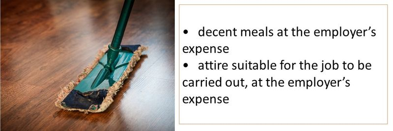 •decent meals at the employer's expense •attire suitable for the job to be carried out, at the employer's expense