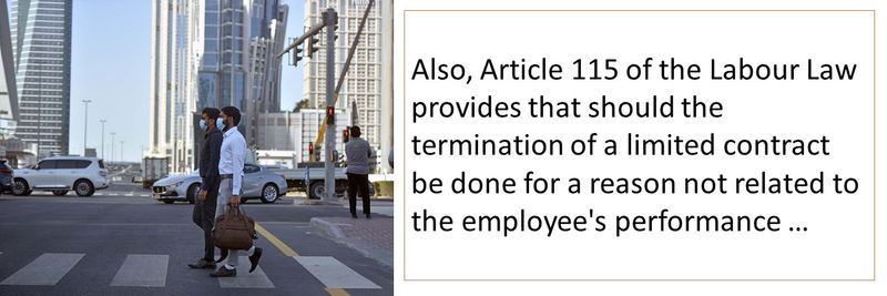 Article 115 provides that should the termination of a limited contract be done for a reason not related to the employee's performance, the employee may claim compensation.