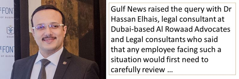 Gulf News raised the query with Dr Hassan Elhais, legal consultant at Dubai-based Al Rowaad Advocates and Legal consultants who said that any employee facing such a situation would first need to carefully review.