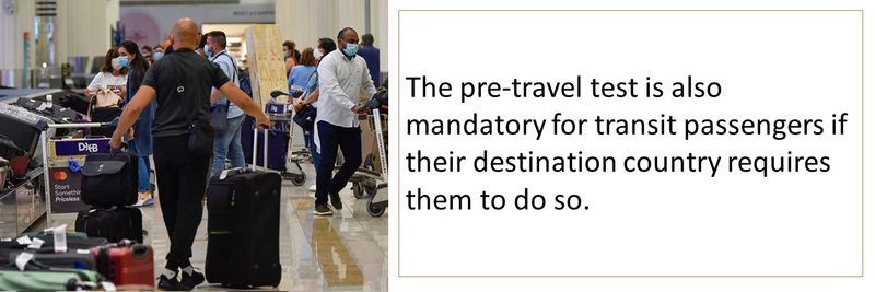 The pre-travel test is also mandatory for transit passengers if their destination country requires them to do so.
