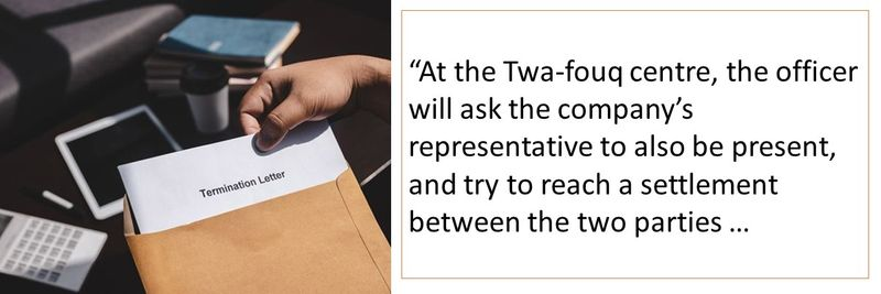 At the Twa-fouq centre, the officer will ask the company's representative to also be present, and try to reach a settlement between the two par