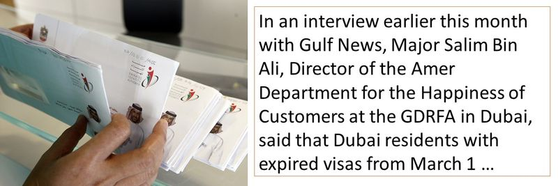 In an interview earlier this month with Gulf News, Major Salim Bin Ali, Director of the Amer Department for the Happiness of Customers at the GDRFA in Dubai, said that Dubai residents with expired visas from March 1