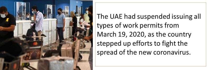 The UAE had suspended issuing all types of work permits from  March 19, 2020.