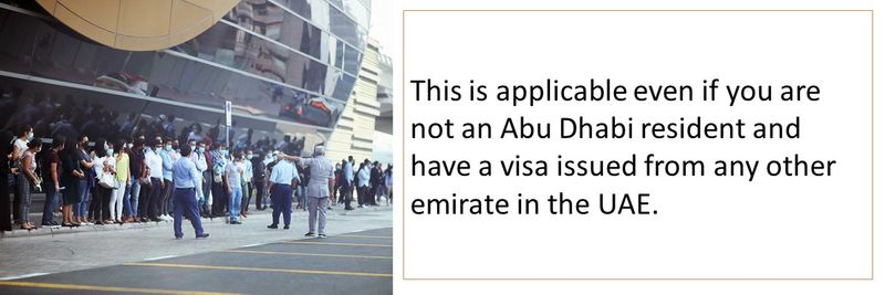 This is applicable even if you are not an Abu Dhabi resident and have a visa issued from any other emirate in the UAE.