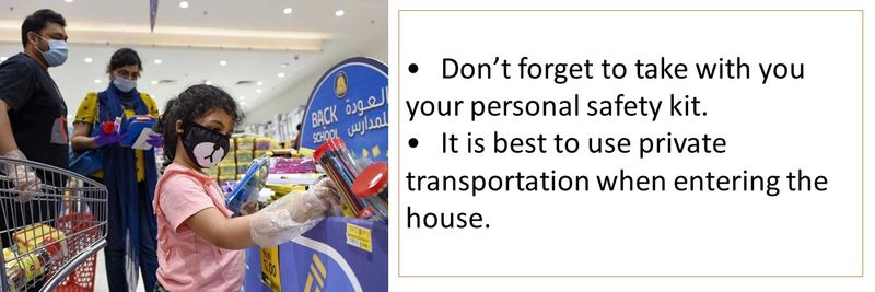 •Don't forget to take with you your personal safety kit. •It is best to use private transportation when entering the house.