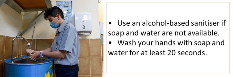 •Use an alcohol-based sanitiser if soap and water are not available. •Wash your hands with soap and water for at least 20 seconds.