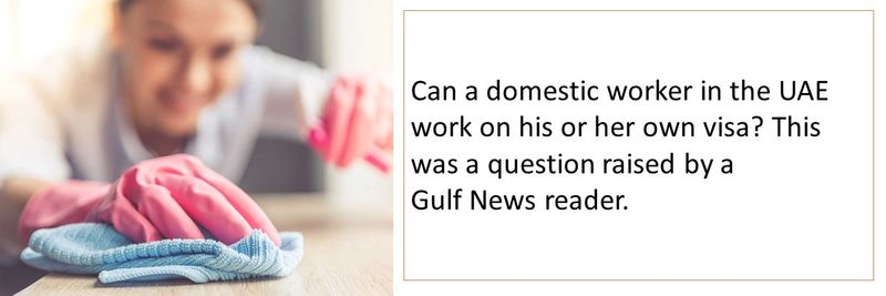 Can a domestic worker in the UAE work on his or her own visa? This was a question raised by a Gulf News reader.