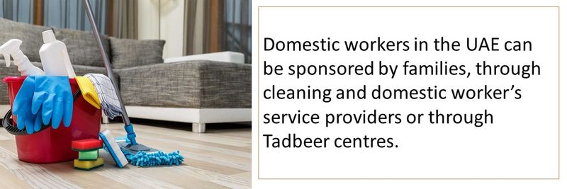 Domestic workers in the UAE can be sponsored by families, through cleaning and domestic worker's service providers or through Tadbeer centres.