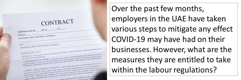 Over the past few months, employers in the UAE have taken various steps to mitigate any effect COVID-19 may have had on their businesses. However, what are the measures they are entitled to take within the labour regulations?
