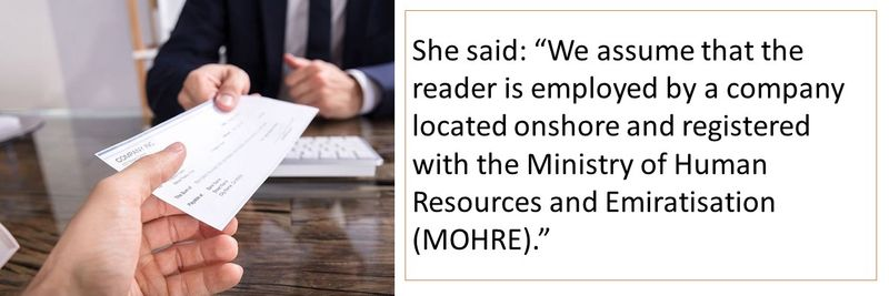 """She said: """"We assume that the reader is employed by a company located onshore and registered with the Ministry of Human Resources and Emiratisation (MOHRE)."""""""