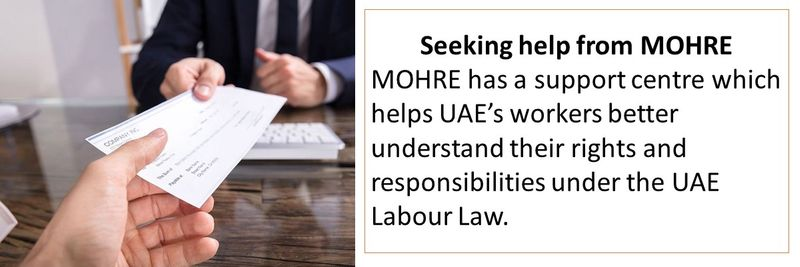 Seeking help from MOHRE - MOHRE has a support centre which helps UAE's workers better understand their rights and responsibilities under the UAE Labour Law.