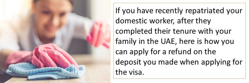 If you have recently repatriated your domestic worker, after they completed their tenure with your family in the UAE, here is how you can apply for a refund on the deposit you made when applying for the visa.