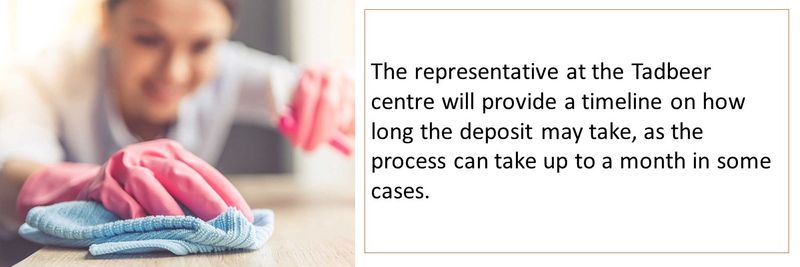 The representative at the Tadbeer centre will provide a timeline on how long the deposit may take, as the process can take up to a month in some cases.