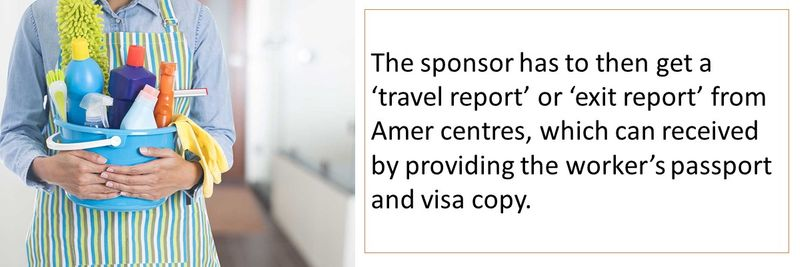 The sponsor has to then get a 'travel report' or 'exit report' from Amer centres, which can received by providing the worker's passport and visa copy.