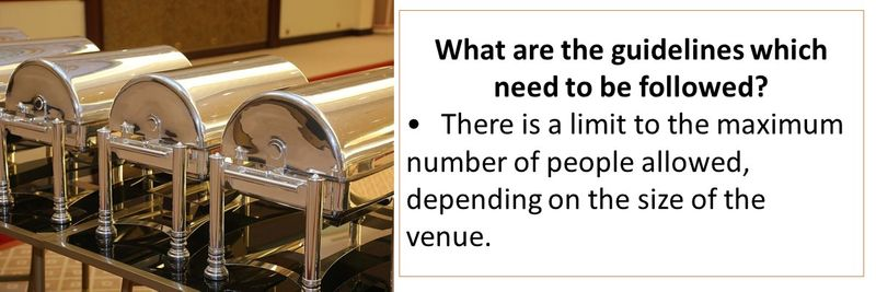 •There is a limit to the maximum number of people allowed, depending on the size of the venue.