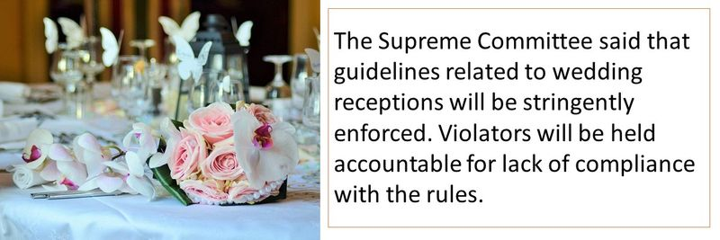 The Supreme Committee said that guidelines related to wedding receptions will be stringently enforced. Violators will be held accountable for lack of compliance with the rules.