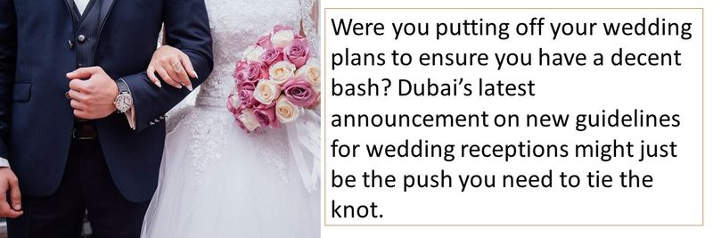 Were you putting off your wedding plans to ensure you have a decent bash? Dubai's latest announcement on new guidelines for wedding receptions might just be the push you need to tie the knot.