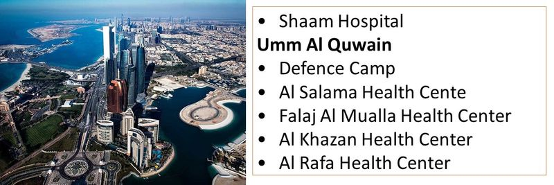 •Shaam Hospital Umm Al Quwain •Defence Camp •Al Salama Health Cente •Falaj Al Mualla Health Center •Al Khazan Health Center  •Al Rafa Health Center
