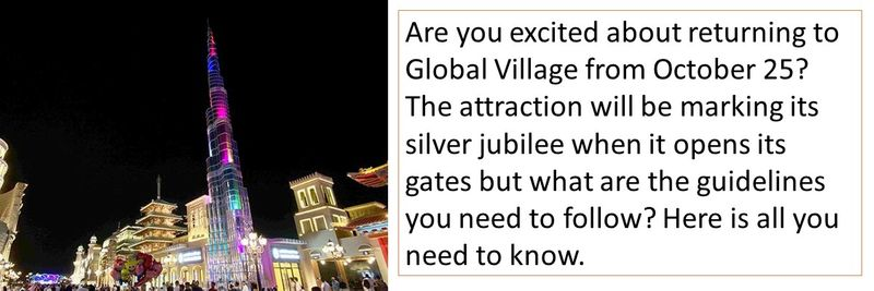 Are you excited about returning to Global Village from October 25? The attraction will be marking its silver jubilee when it opens its gates but what are the guidelines you need to follow?