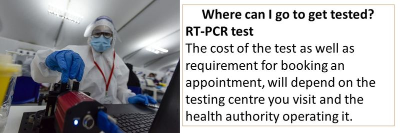RT-PCR test The cost of the test as well as requirement for booking an appointment, will depend on the testing centre you visit and the health authority operating it.