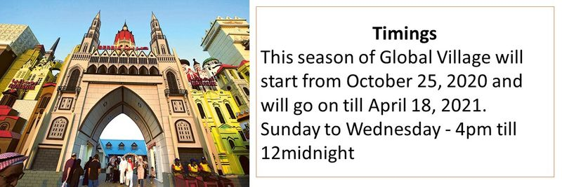 This season of Global Village will start from October 25, 2020 and will go on till April 18, 2021. Sunday to Wednesday - 4pm till 12midnight