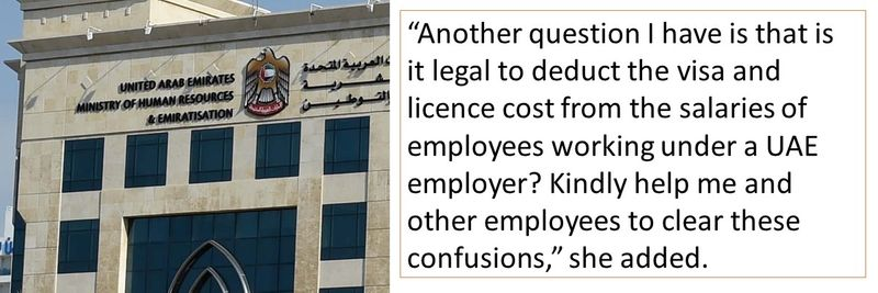 """""""Another question I have is that is it legal to deduct the visa and licence cost from the salaries of employees working under a UAE employer? Kindly help me and other employees to clear these confusions,"""" she added."""