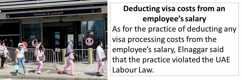 As for the practice of deducting any visa processing costs from the employee's salary, Elnaggar said that the practice violated the UAE Labour Law.
