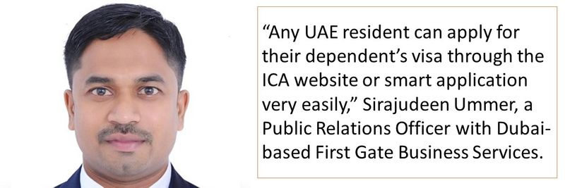 """Any UAE resident can apply for their dependent's visa through the ICA website or smart application very easily,"" Sirajudeen Ummer, a Public Relations Officer with Dubai-based First Gate Business Services."